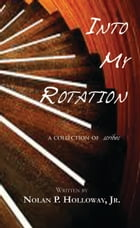 Into My Rotation, A collection of Scribes by Nolan Holloway
