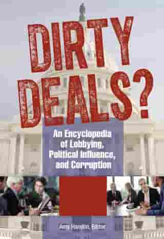 Dirty Deals? An Encyclopedia of Lobbying, Political Influence, and Corruption [3 volumes]: An Encyclopedia of Lobbying, Political Influence, and Corruption by Amy Handlin