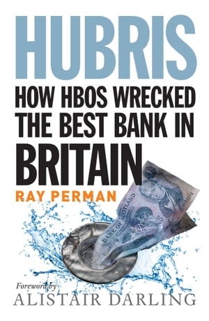 Hubris How HBOS Wrecked the Best Bank in Britain