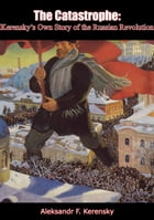 The Catastrophe: Kerensky's Own Story of the Russian Revolution by Aleksandr F. Kerensky