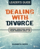 Dealing with Divorce Leader's Guide by Elizabeth Oates