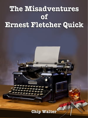 The Misadventures of Ernest Fletcher Quick (Episodes Eleven through Thirteen) Episodes Eleven through Thirteen