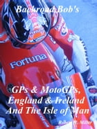 Motorcycle Road Trips (Vol. 4) GPs & MotoGPs, England, Ireland, and the Isle of Man: Riding and Racing to the Extreme by Robert Miller
