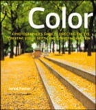 Color: A Photographer's Guide to Directing the Eye, Creating Visual Depth, and Conveying Emotion by Jerod Foster