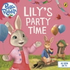 Peter Rabbit Animation: Lily's Party Time by Penguin Books Ltd