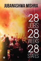 28 Jobs 28 Weeks 28 States by Jubanashwa Mishra