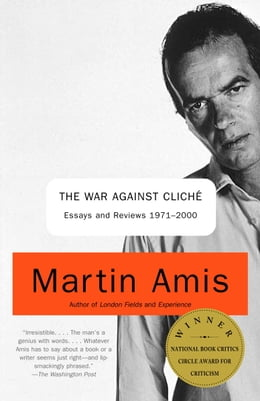 Book The War Against Cliche: Essays and Reviews, 1971-2000 by Martin Amis