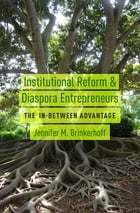 Institutional Reform and Diaspora Entrepreneurs: The In-Between Advantage by Jennifer M. Brinkerhoff