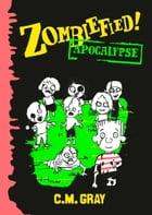 Zombiefied!: Apocalypse by C.M. Gray