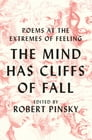 The Mind Has Cliffs of Fall: Poems at the Extremes of Feeling Cover Image