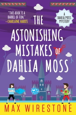 Book The Astonishing Mistakes of Dahlia Moss by Max Wirestone