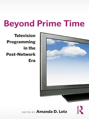 Beyond Prime Time Television Programming in the Post-Network Era