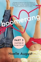 Boomerang (Part Three: Chapters 39 - The End): A Boomerang Novel by Noelle August