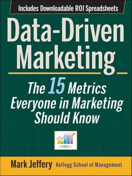 Book Data-Driven Marketing: The 15 Metrics Everyone in Marketing Should Know by Mark Jeffery
