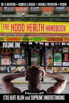 The Hood Health Handbook Vol. 1: A Practical Guide to Health and Wellness in the Urban Community by Supreme Understanding