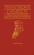 Tennyson's Camelot: The Idylls of the King and its Medieval Sources