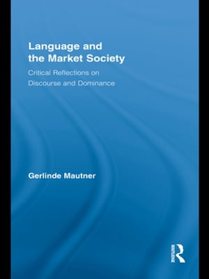 Language and the Market Society Critical Reflections on Discourse and Dominance