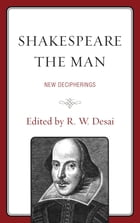 Shakespeare the Man: New Decipherings