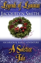 Legends of Lasniniar: A Solstice Tale by Jacquelyn Smith