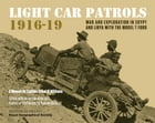 Light Car Patrols 1916-19: War and Exploration in Egypt and Libya with the Model T Ford by Captain Claud Williams