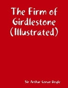 The Firm of Girdlestone (Illustrated) by Sir Arthur Conan Doyle