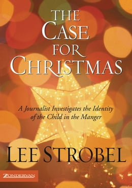 Book The Case for Christmas: A Journalist Investigates the Identity of the Child in the Manger by Lee Strobel