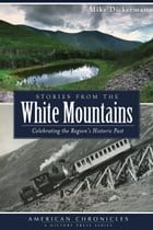 Stories from the White Mountains by Mike Dickerman