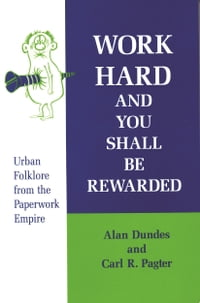 Work Hard and You Shall Be Rewarded: Urban Folklore from the Paperwork Empire