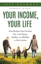 Your Income, Your Life by Jeff Bouwman