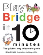 Play Bridge in 10 Minutes: The Quickest Way to Learn the Game by Gray Jolliffe