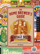 The Home Brewer's Guide to Vintage Beer: Rediscovered Recipes for Classic Brews Dating from 1800 to 1965 by Ronald Pattinson