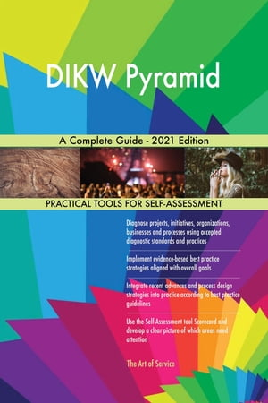 DIKW Pyramid A Complete Guide - 2021 Edition by Gerardus Blokdyk