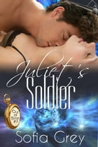 Juliet's Soldier: Out of Time, #3 by Sofia Grey