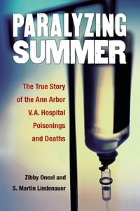 Paralyzing Summer: The True Story of the Ann Arbor V.A. Hospital Poisonings and Deaths