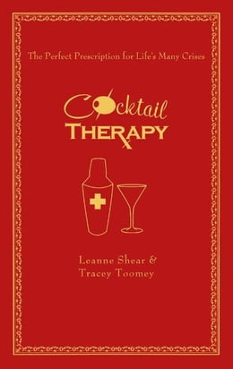 Book Cocktail Therapy: The Perfect Prescription for Life's Many Crises by Leanne Shear