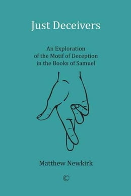 Book Just Deceivers: An Exploration of the Motif of Deception in the Books of Samuel by Newkirk, Matthew