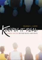 Keepin' It Real : School Success Beyond Black and White by Prudence L. Carter