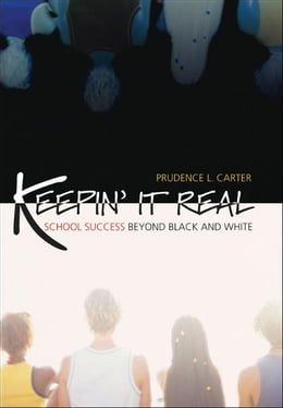 Book Keepin' It Real : School Success Beyond Black and White by Prudence L. Carter