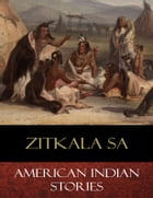 American Indian Stories by Zitkala Sa