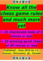 Know all the chess rules and much more: + 25 winning chess (max 20 moves) + 25 checkmate tests (max 5 moves) by Jean-Claude Grenon
