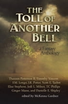 The Toll of Another Bell: A Fantasy Anthology by McKenna Gardner