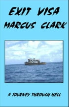 EXIT VISA: A journey through hell by Marcus Clark