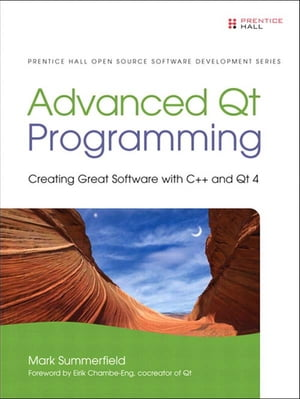 Advanced Qt Programming Creating Great Software with C++ and Qt 4