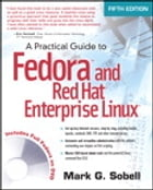 A Practical Guide to Fedora and Red Hat Enterprise Linux by Mark G. Sobell