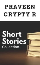 Short Stories Collection by Praveen Crypty R