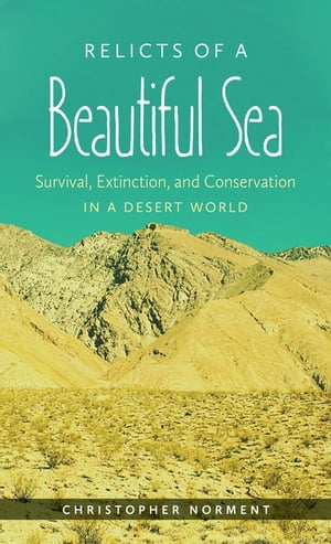 Relicts of a Beautiful Sea Survival,  Extinction,  and Conservation in a Desert World