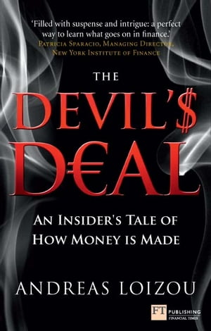 The Devil's Deal An Insider's Tale of How Money is Made