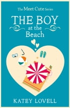 The Boy at the Beach: A Short Story (The Meet Cute) by Katey Lovell