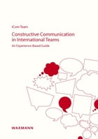 Constructive Communication in International Teams: An Experience-Based Guide by iCom Team