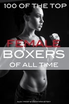100 of the Top Female Boxers of All Time by alex trostanetskiy